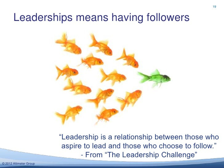 "19       Leaderships means having followers                         ""Leadership is a relationship between those who       ..."