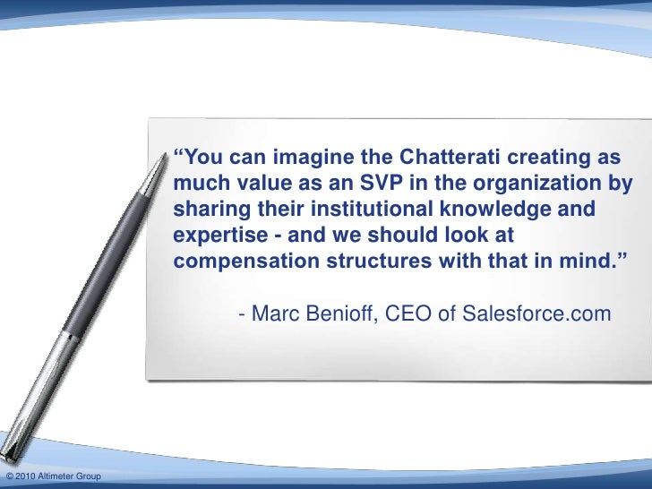 """""""You can imagine the Chatterati creating as                         much value as an SVP in the organization by           ..."""