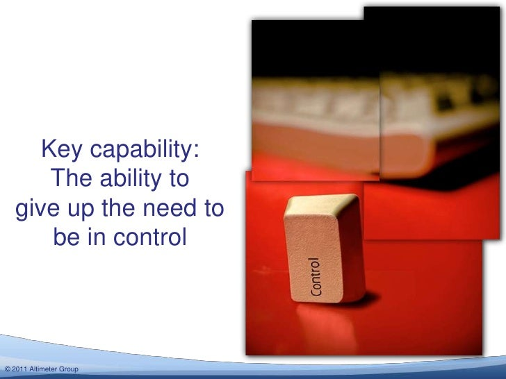 Key capability:       The ability to   give up the need to       be in control© 2012 Altimeter Group  2011
