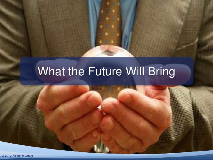What the Future Will Bring© 2012 Altimeter Group