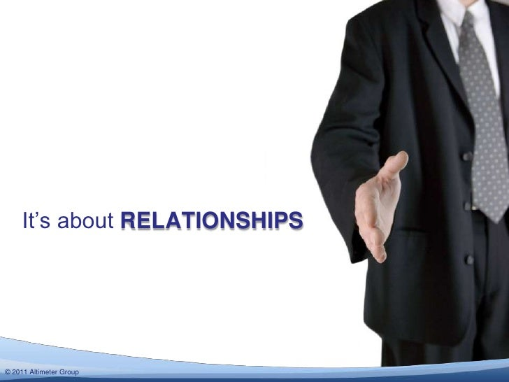 It's about RELATIONSHIPS© 2012 Altimeter Group  2011