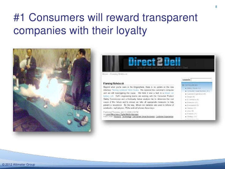8       #1 Consumers will reward transparent       companies with their loyalty© 2012 Altimeter Group