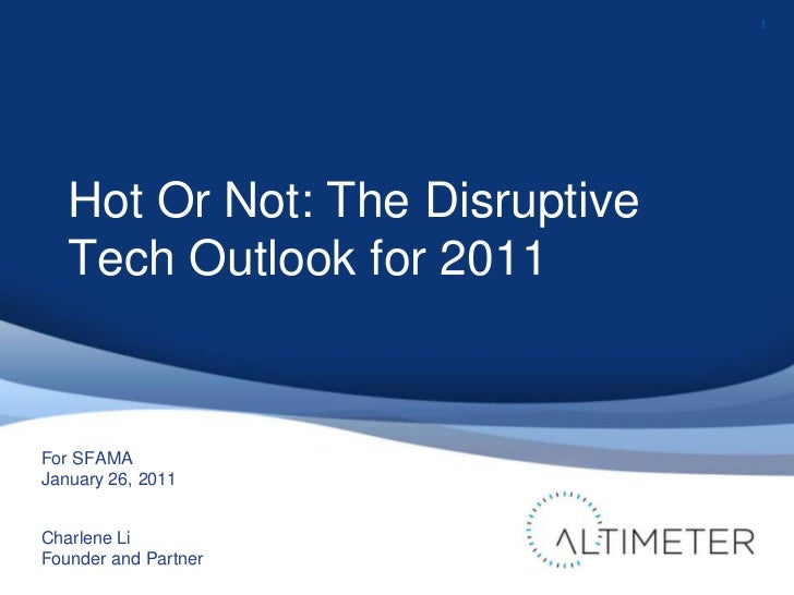 1<br />For SFAMA<br />January 26, 2011<br />Charlene Li<br />Founder and Partner<br />Hot Or Not: The Disruptive Tech Outl...