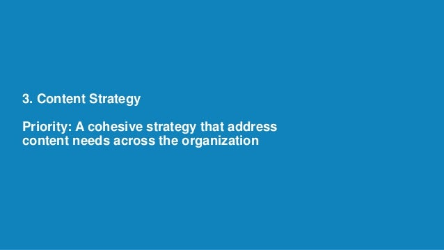 3. Content Strategy Priority: A cohesive strategy that address content needs across the organization