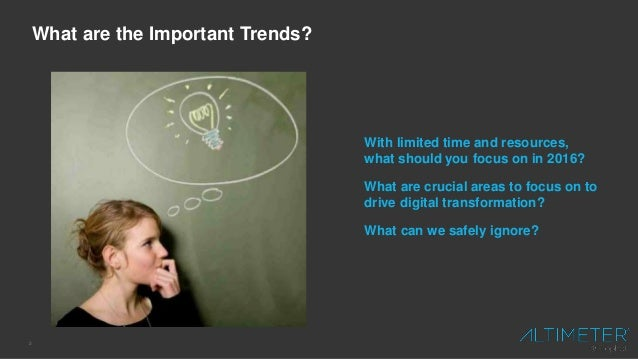 3 What are the Important Trends? With limited time and resources, what should you focus on in 2016? What are crucial areas...