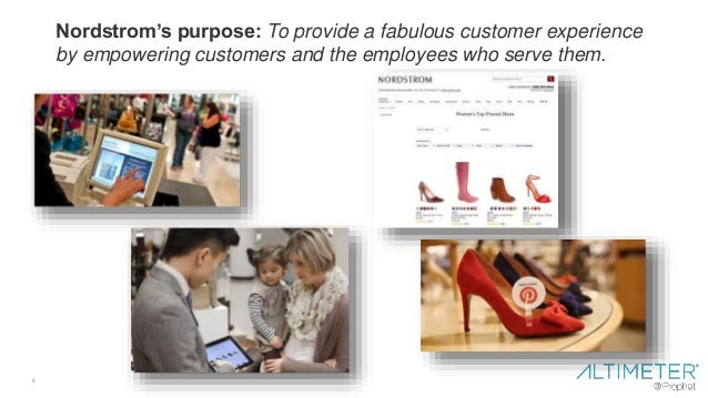 9 Nordstrom's purpose: To provide a fabulous customer experience by empowering customers and the employees who serve them.