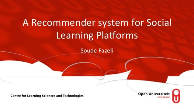 A	   Recommender	   system	   for	   Social	    Learning	   Pla6orms	    Soude	   Fazeli