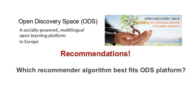 Data-driven study 1. Goal  To find out which recommender algorithms are most suitable for social learning platforms like O...