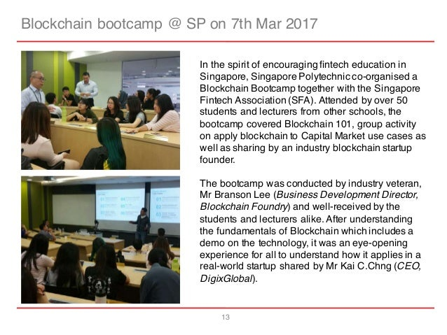 13 Blockchain bootcamp @ SP on 7th Mar 2017 In the spirit of encouraging fintech education in Singapore, Singapore Polytec...