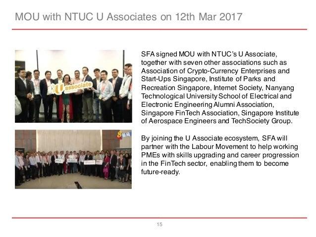 15 MOU with NTUC U Associates on 12th Mar 2017 SFA signed MOU with NTUC's U Associate, together with seven other associati...