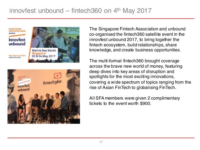 17 innovfest unbound – fintech360 on 4th May 2017 The Singapore Fintech Association and unbound co-organised the fintech36...