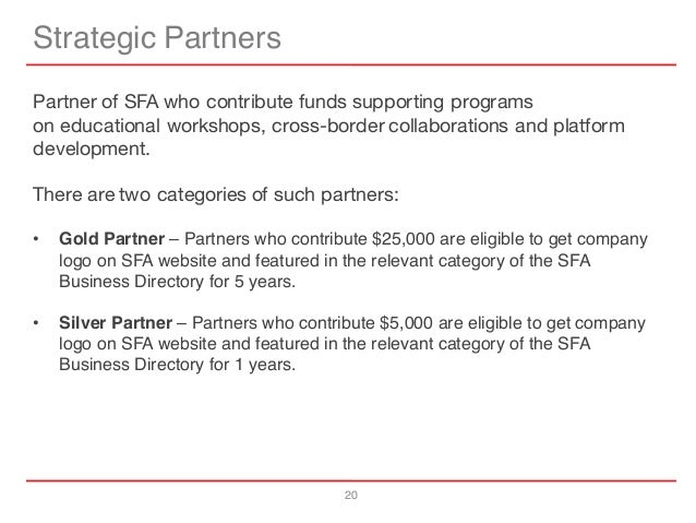 20 Strategic Partners Partner of SFA who contribute funds supporting programs on educational workshops, cross-border colla...