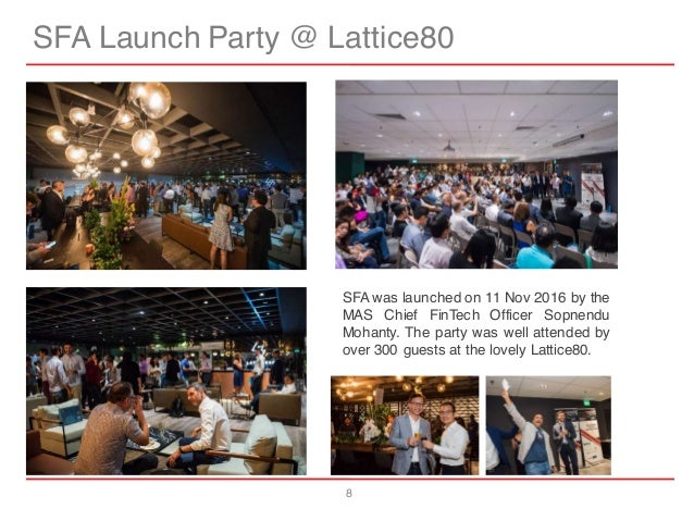 8 SFA Launch Party @ Lattice80 SFA was launched on 11 Nov 2016 by the MAS Chief FinTech Officer Sopnendu Mohanty. The part...