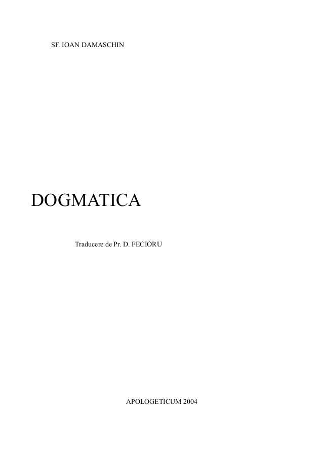 SF. IOAN DAMASCHIN DOGMATICA Traducere de Pr. D. FECIORU APOLOGETICUM 2004
