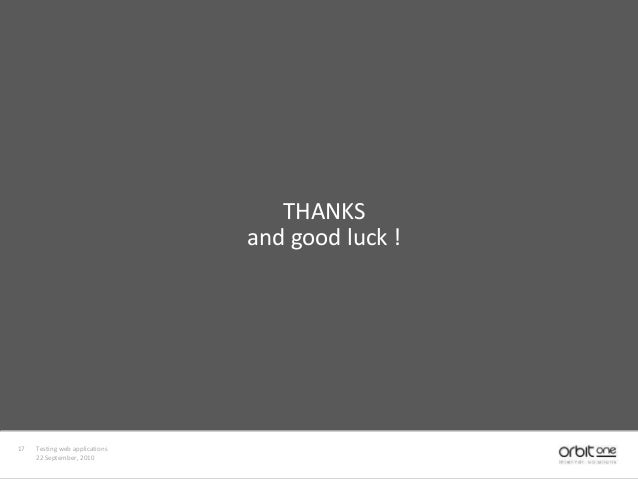 THANKS and good luck ! 17 Testing web applications 22 September, 2010