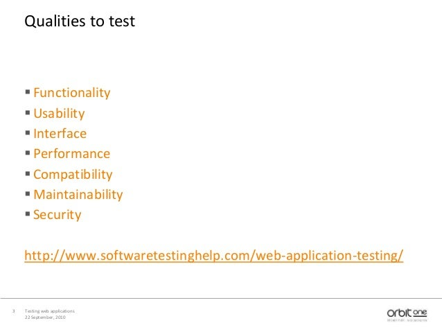 22 September, 2010 Testing web applications3 Qualities to test Functionality Usability Interface Performance Compatib...
