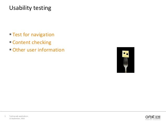 22 September, 2010 Testing web applications5 Usability testing Test for navigation Content checking Other user informat...