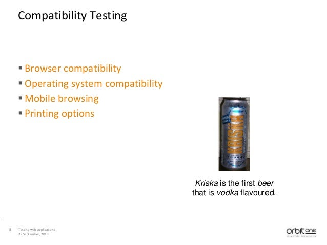 22 September, 2010 Testing web applications8 Compatibility Testing Browser compatibility Operating system compatibility ...