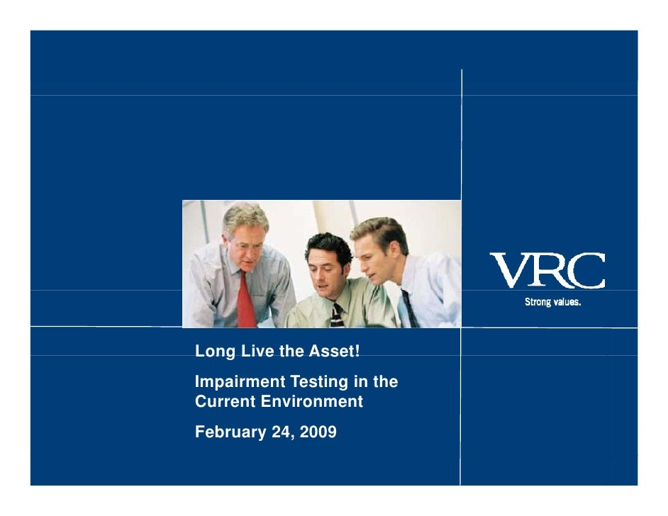 Long Live the Asset! Impairment Testing in the Current Environment February 24, 2009