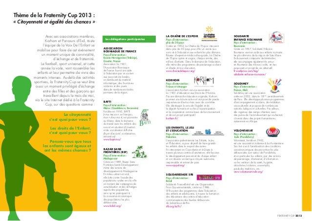 Thème de la Fraternity Cup 2013 :  « Citoyenneté et égalité des chances » Avec ses associations membres, Korhom et Parcour...