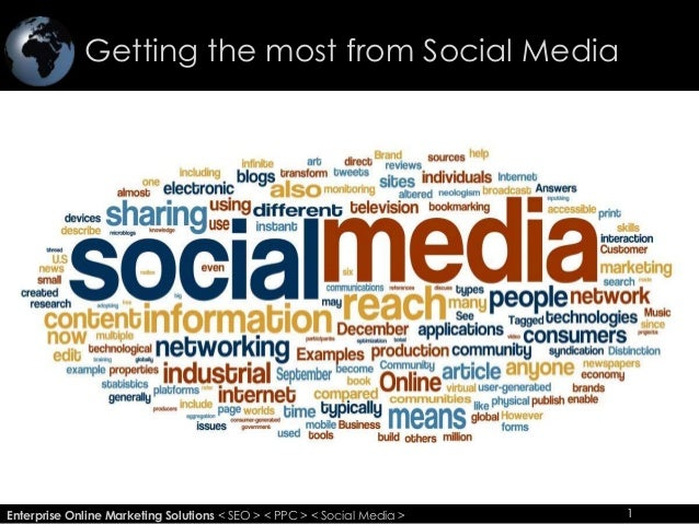 Getting the most from Social Media 1Enterprise Online Marketing Solutions < SEO > < PPC > < Social Media > 1