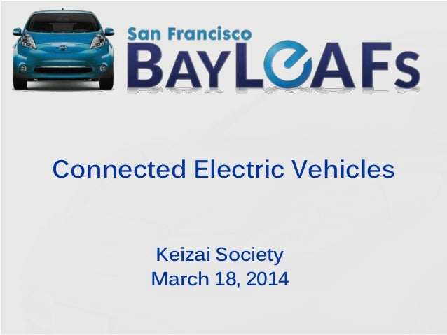 Connected Electric Vehicles Keizai Society March 18, 2014