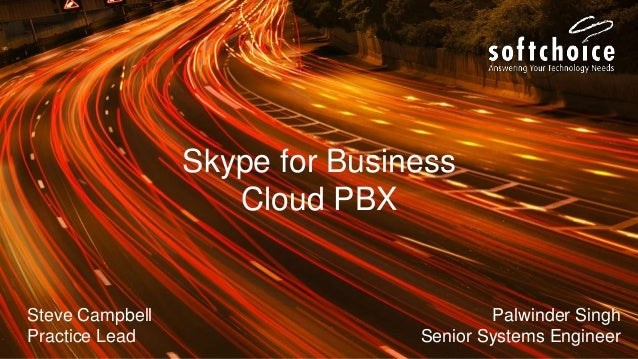Palwinder Singh Senior Systems Engineer Steve Campbell Practice Lead Skype for Business Cloud PBX