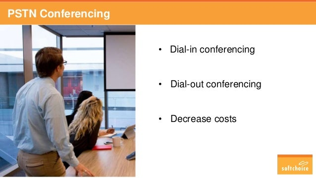PSTN Conferencing • Dial-in conferencing • Dial-out conferencing • Decrease costs