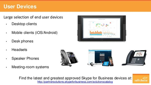 User Devices • Desktop clients • Mobile clients (iOS/Android) • Desk phones • Headsets • Speaker Phones • Meeting-room sys...