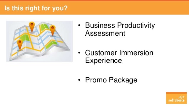 Is this right for you? • Business Productivity Assessment • Customer Immersion Experience • Promo Package