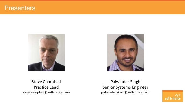Presenters Steve Campbell Practice Lead steve.campbell@softchoice.com Palwinder Singh Senior Systems Engineer palwinder.si...