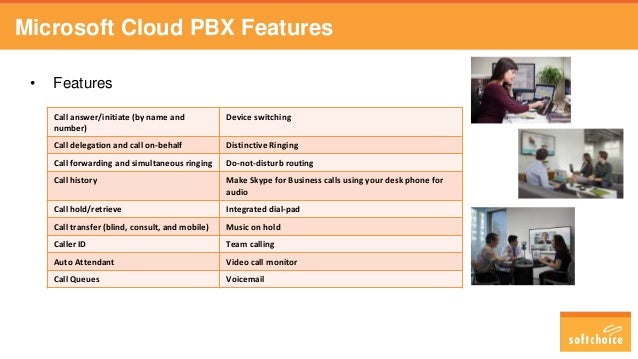 Microsoft Cloud PBX Features • Features Call answer/initiate (by name and number) Device switching Call delegation and cal...