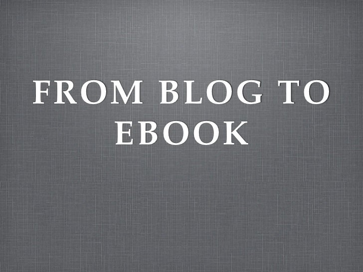 FROM BLOG TO   EBOOK
