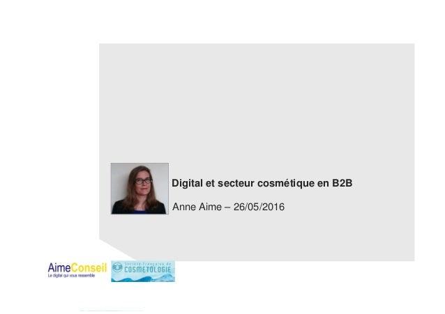 Digital et secteur cosmétique en B2B Anne Aime – 26/05/2016