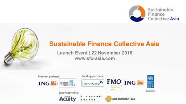 Sustainable Finance Collective Asia | November 2016 1 Sustainable Finance Collective Asia Launch Event | 22 November 2016 ...