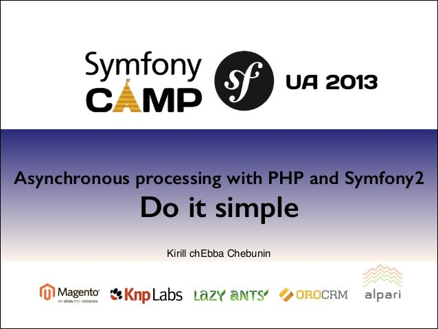 Asynchronous processing with PHP and Symfony2  Do it simple Kirill chEbba Chebunin