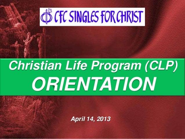April 14, 2013 Christian Life Program (CLP) ORIENTATION