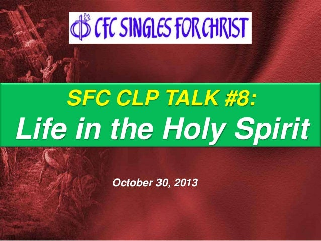 SFC CLP TALK #8:  Life in the Holy Spirit October 30, 2013