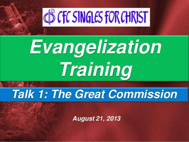 August 21, 2013 Evangelization Training Talk 1: The Great Commission