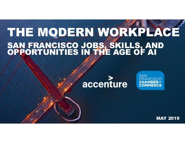 SAN FRANCISCO JOBS, SKILLS, AND OPPORTUNITIES IN THE AGE OF AI THE MODERN WORKPLACE MAY 2019