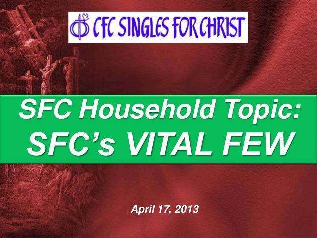 April 17, 2013 SFC Household Topic: SFC's VITAL FEW
