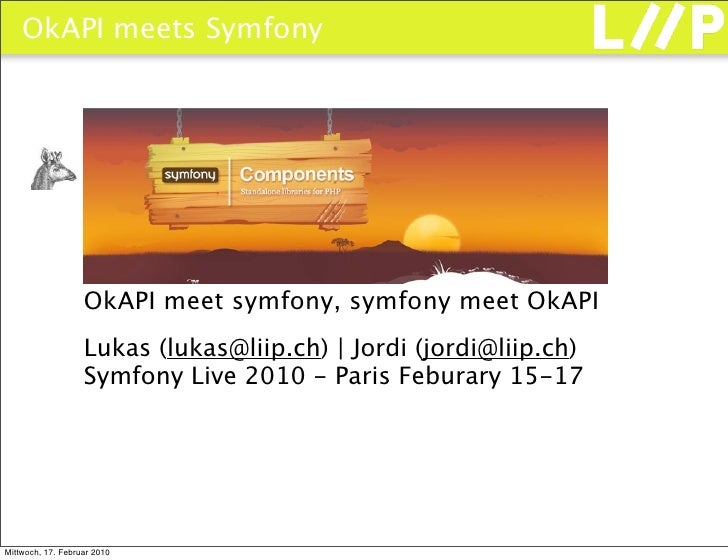 OkAPI meets Symfony                        OkAPI meet symfony, symfony meet OkAPI                    Lukas (lukas@liip.ch)...