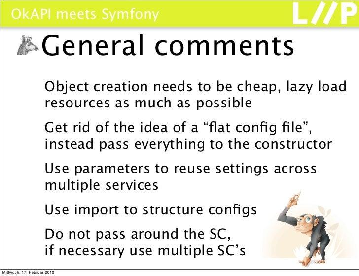 OkAPI meets Symfony                     General comments                      Object creation needs to be cheap, lazy load...