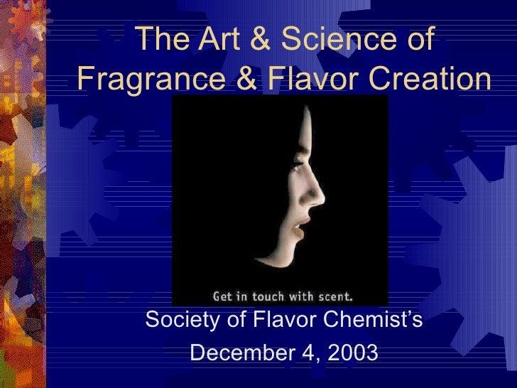 The Art & Science of Fragrance & Flavor Creation Society of Flavor Chemist's December 4, 2003 John C. Leffingwell