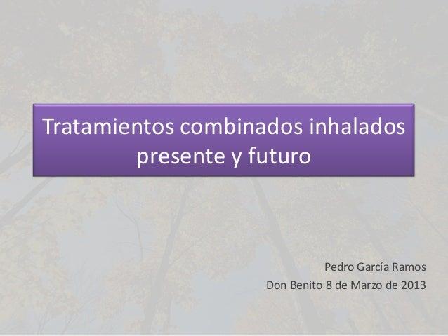Tratamientos combinados inhalados        presente y futuro                               Pedro García Ramos               ...