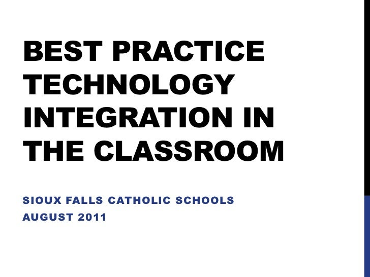 Best practice technology integration in the classroom<br />Sioux falls catholic schools <br />August 2011<br />
