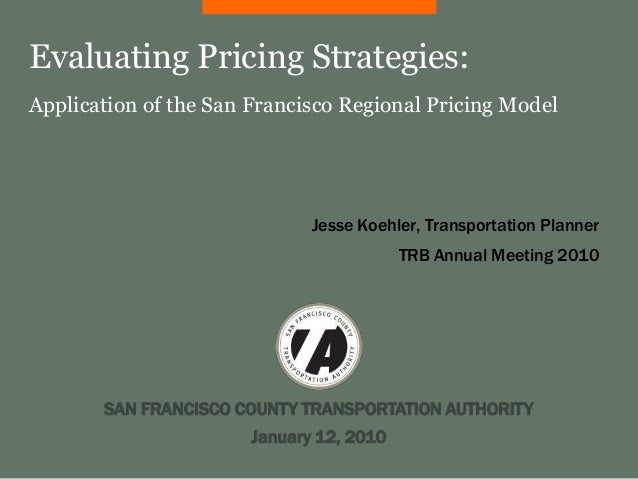 Evaluating Pricing Strategies:Application of the San Francisco Regional Pricing Model                              Jesse K...