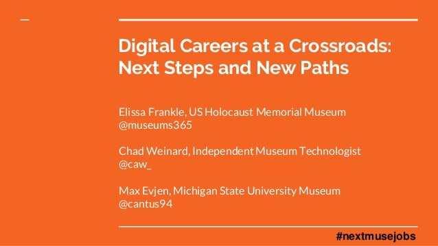 Digital Careers at a Crossroads: Next Steps and New Paths Elissa Frankle, US Holocaust Memorial Museum @museums365 Chad We...
