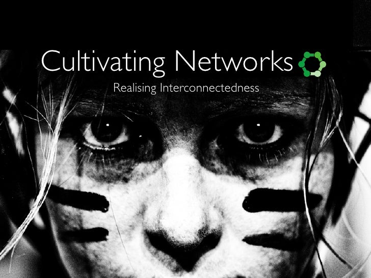Cultivating Networks     Realising Interconnectedness