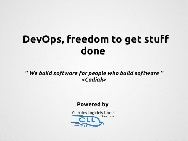DevOps, freedom to get stuff  done  '' We build software for people who build software ''  <Codiak>  Powered by